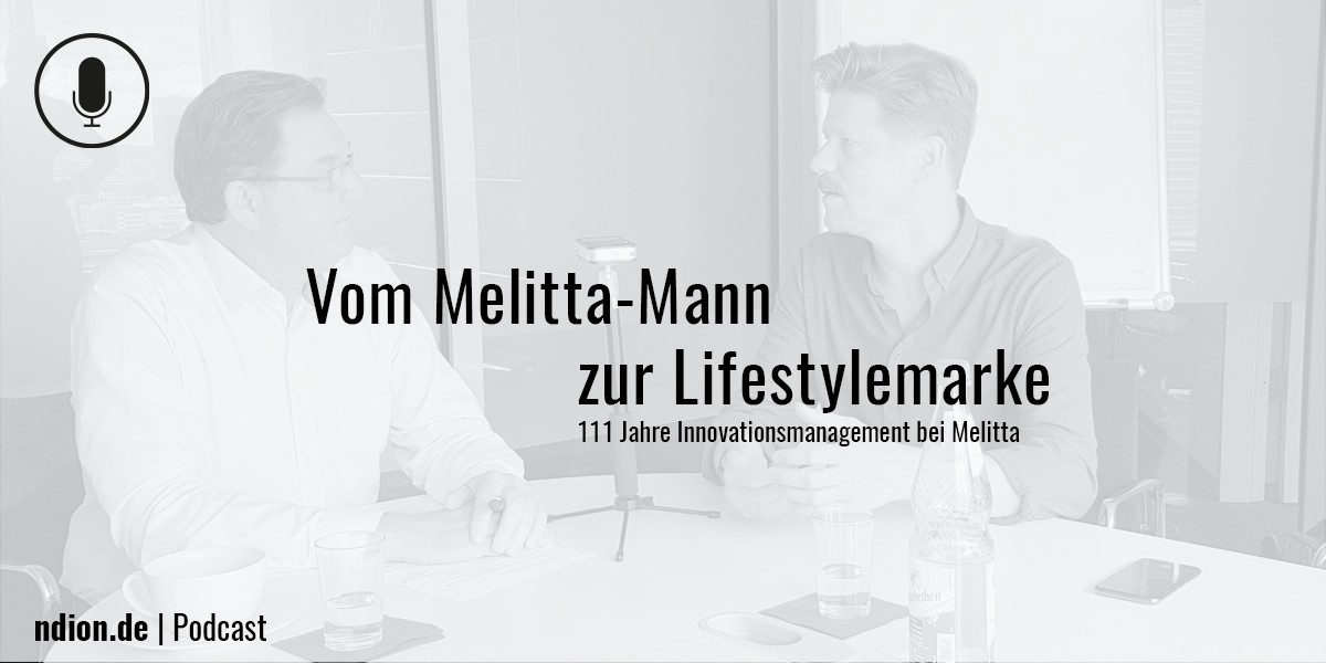 ndion Podcast. Thema: über 111 Jahre Innovationsmanagement bei Melitta