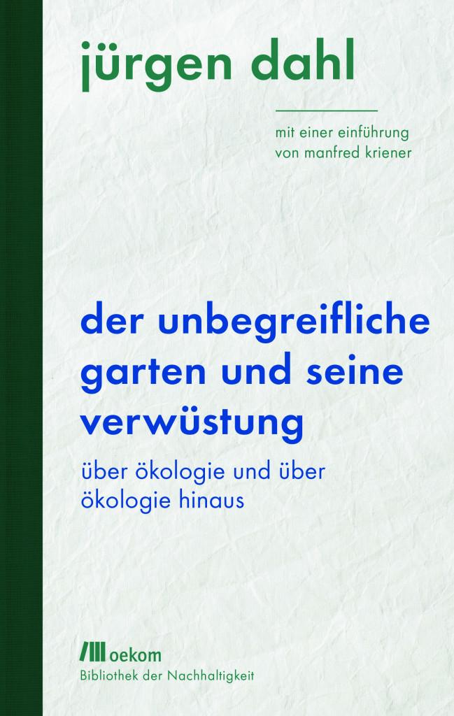 Cover Jürgen Dahl, Der unbegreifliche Garten und seine Verwüstung